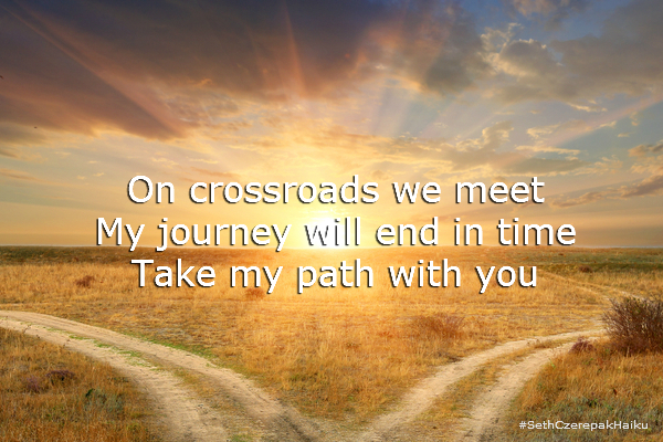 On crossroads we meet - My journey will end in time - Take my path with you