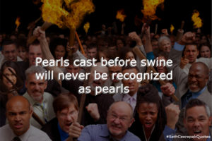 Pearls cast before swine will never be recognized as pearls