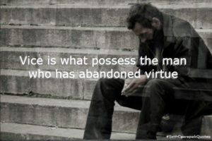 Vice is what possesses the man who has abandoned virtue